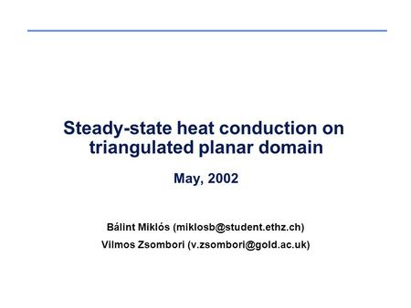 Steady-state heat conduction on triangulated planar domain May, 2002 Bálint Miklós Vilmos Zsombori