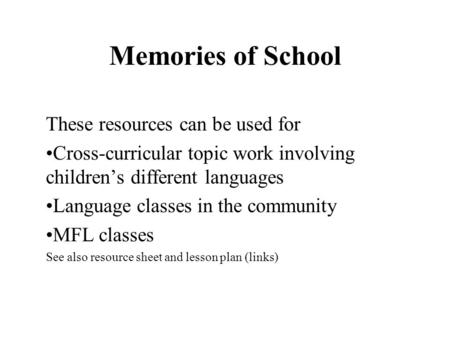 Memories of School These resources can be used for Cross-curricular topic work involving childrens different languages Language classes in the community.