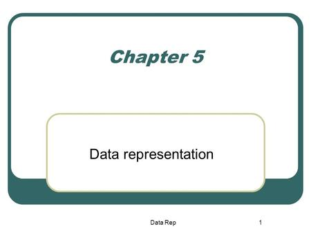 1 Chapter 5 Data representation Data Rep. 2 Learning outcomes By the end of this Chapter you will be able to: Explain how integers are represented in.