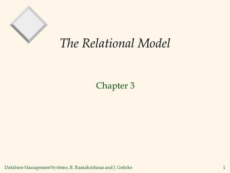 Database Management Systems, R. Ramakrishnan and J. Gehrke1 The Relational Model Chapter 3.