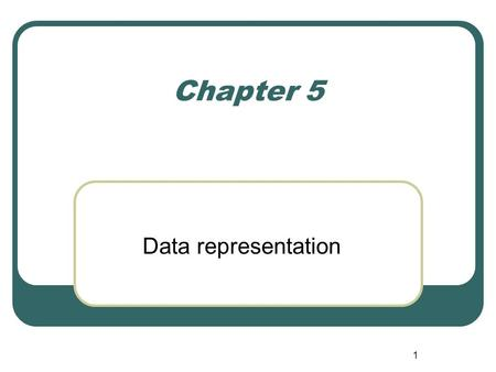 1 Chapter 5 Data representation. 2 Learning outcomes By the end of this Chapter you will be able to: Explain how integers are represented in computers.
