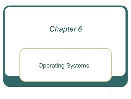 Chapter 6 Operating Systems.