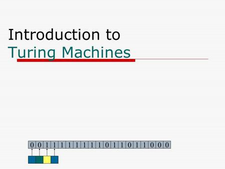 Introduction to Turing Machines 011011111101101100010.