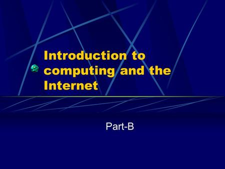 Introduction to computing and the Internet Part-B.