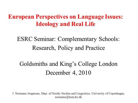 European Perspectives on Language Issues: Ideology and Real Life ESRC Seminar: Complementary Schools: Research, Policy and Practice Goldsmiths and Kings.