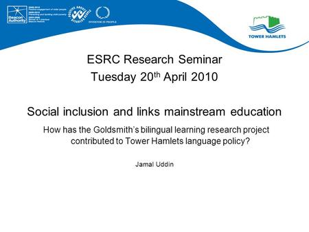 ESRC Research Seminar Tuesday 20 th April 2010 Social inclusion and links mainstream education How has the Goldsmiths bilingual learning research project.