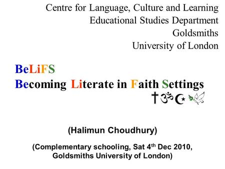 BeLiFS Becoming Literate in Faith Settings Centre for Language, Culture and Learning Educational Studies Department Goldsmiths University of London (Halimun.
