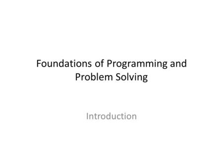 Foundations of Programming and Problem Solving Introduction.