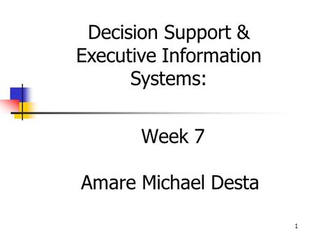 1 Week 7 Amare Michael Desta Decision Support & Executive Information Systems: