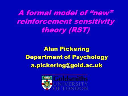 A formal model of new reinforcement sensitivity theory (RST) Alan Pickering Department of Psychology