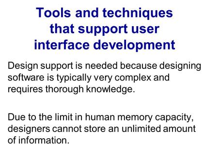 Tools and techniques that support user interface development Design support is needed because designing software is typically very complex and requires.