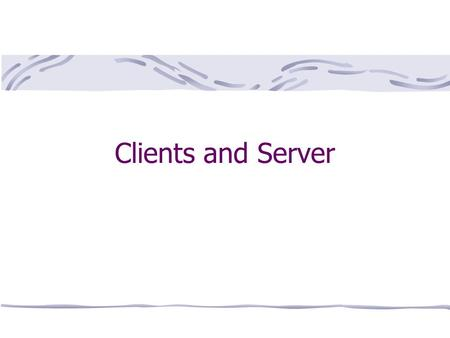 Clients and Server. Clients and servers A server provides a service such as dispensing files. A client calls on a service. The distinction is not hard.