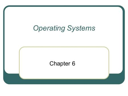 Operating Systems Chapter 6. Main functions of an operating system 1. User/computer interface: Provides an interface between the user and the computer.