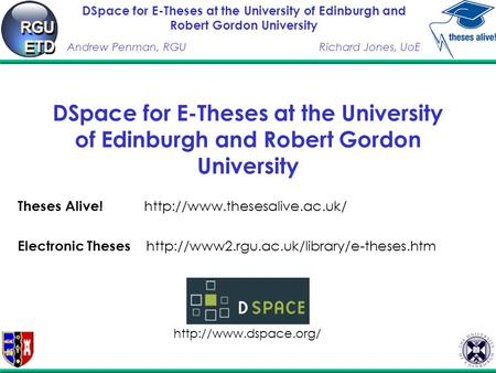 DSpace for E-Theses at the University of Edinburgh and Robert Gordon University Andrew Penman, RGURichard Jones, UoE DSpace for E-Theses at the University.