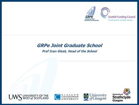 GRPe Joint Graduate School Prof Ivan Glesk, Head of the School.