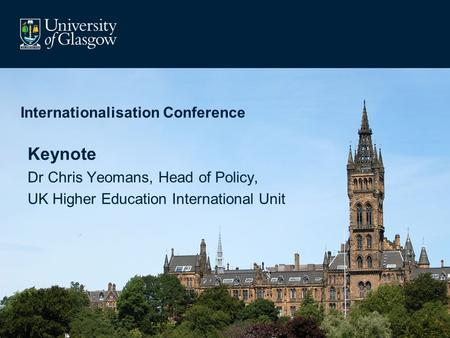 Internationalisation Conference Keynote Dr Chris Yeomans, Head of Policy, UK Higher Education International Unit.