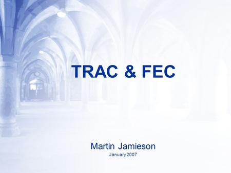 TRAC & FEC Martin Jamieson January 2007. INDEX TRAC processes TAS Research Project FEC costing Proposed changes to processes. When FEC is NOT used. Estates.