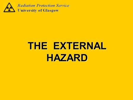 THE EXTERNAL HAZARD. That (biological) hazard arising from the immersion of a body in a radiation field External Hazard Source types exhibiting an external.