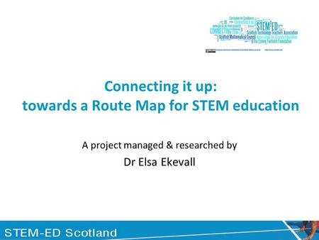 Connecting it up: towards a Route Map for STEM education A project managed & researched by Dr Elsa Ekevall.