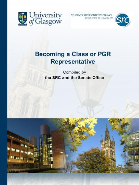 Becoming a Class or PGR Representative Compiled by the SRC and the Senate Office.