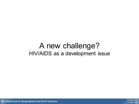 A new challenge? HIV/AIDS as a development issue.