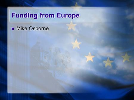 Funding from Europe Mike Osborne. LLL Progamme  Incorporates Leonardo (Vocational Education and Training) Erasmus.