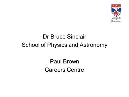 Dr Bruce Sinclair School of Physics and Astronomy Paul Brown Careers Centre.