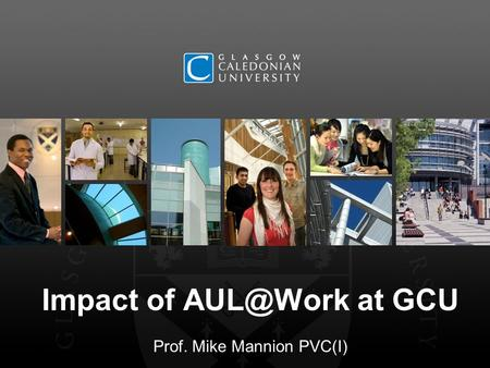 Impact of at GCU Prof. Mike Mannion PVC(I)