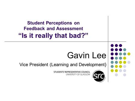 Student Perceptions on Feedback and Assessment Is it really that bad? Gavin Lee Vice President (Learning and Development )