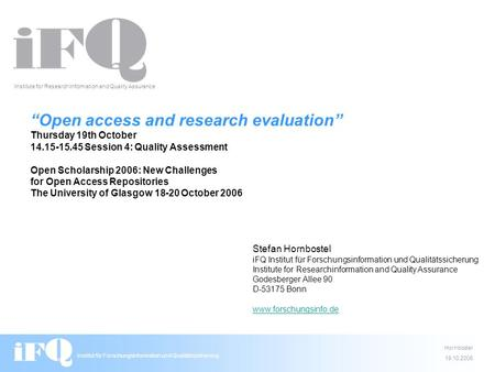 Open access and research evaluation Thursday 19th October 14.15-15.45 Session 4: Quality Assessment Open Scholarship 2006: New Challenges for Open Access.