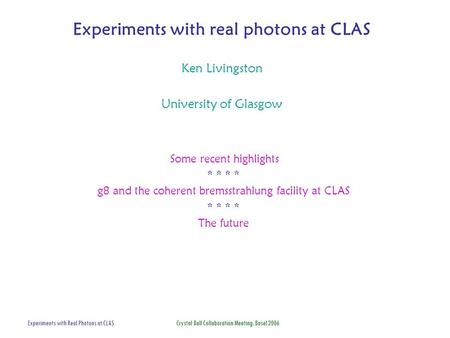 Experiments with Real Photons at CLAS Crystal Ball Collaboration Meeting, Basel 2006 Experiments with real photons at CLAS Ken Livingston University of.