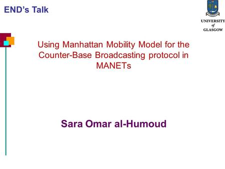 1 Using Manhattan Mobility Model for the Counter-Base Broadcasting protocol in MANETs Sara Omar al-Humoud ENDs Talk.