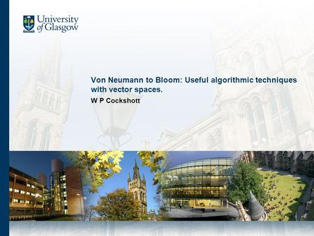 Von Neumann to Bloom: Useful algorithmic techniques with vector spaces. W P Cockshott.