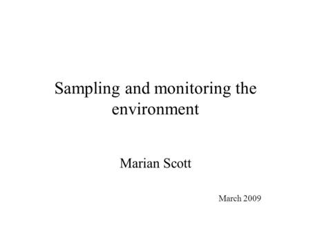 Sampling and monitoring the environment Marian Scott March 2009.