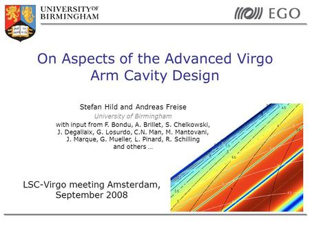 LSC-Virgo meeting Amsterdam, September 2008 On Aspects of the Advanced Virgo Arm Cavity Design Stefan Hild and Andreas Freise University of Birmingham.
