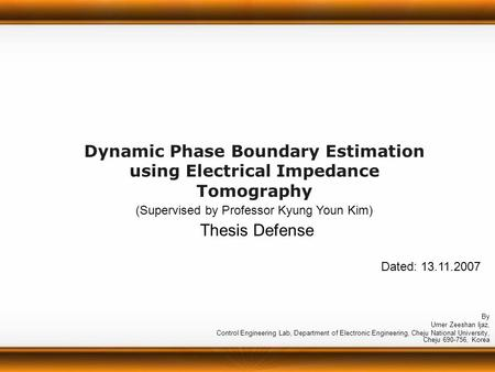 Dynamic Phase Boundary Estimation using Electrical Impedance Tomography By Umer Zeeshan Ijaz, Control Engineering Lab, Department of Electronic Engineering,