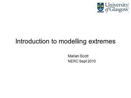 Introduction to modelling extremes Marian Scott NERC Sept 2010.
