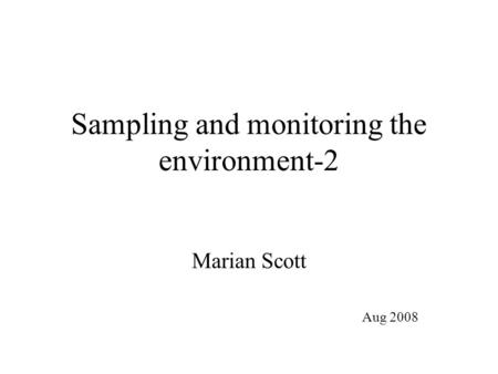 Sampling and monitoring the environment-2 Marian Scott Aug 2008.