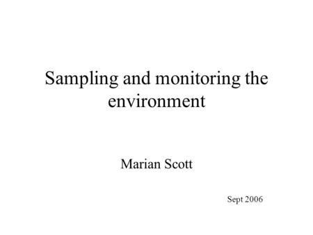 Sampling and monitoring the environment Marian Scott Sept 2006.