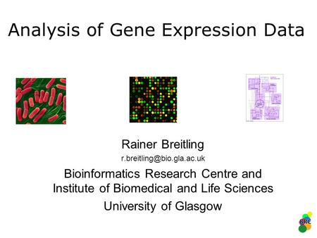 Analysis of Gene Expression Data Rainer Breitling Bioinformatics Research Centre and Institute of Biomedical and Life Sciences.