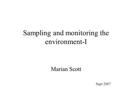 Sampling and monitoring the environment-I Marian Scott Sept 2007.