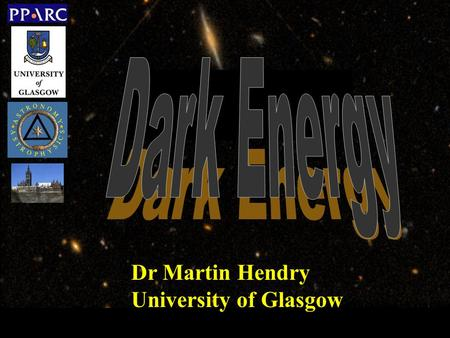 Dr Martin Hendry University of Glasgow. Dark Energy Cold Dark Matter Atoms State of the Universe – Nov 2003.