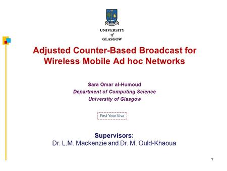 1 Adjusted Counter-Based Broadcast for Wireless Mobile Ad hoc Networks Sara Omar al-Humoud Department of Computing Science University of Glasgow Supervisors: