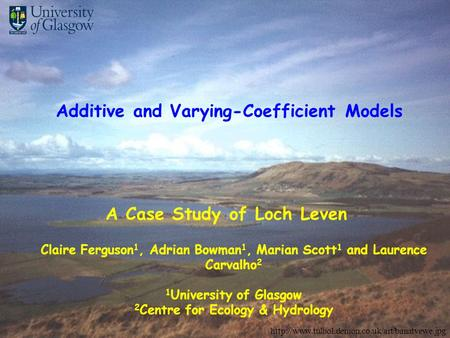 Claire Ferguson 1, Adrian Bowman 1, Marian Scott 1 and Laurence Carvalho 2 1 University of Glasgow 2 Centre for Ecology & Hydrology A Case Study of Loch.