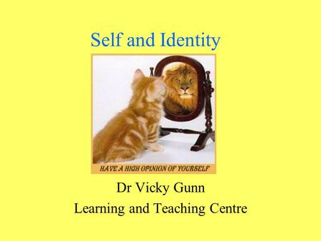 Self and Identity Dr Vicky Gunn Learning and Teaching Centre.