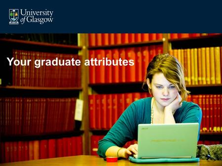 Your graduate attributes. Why did you come to University?