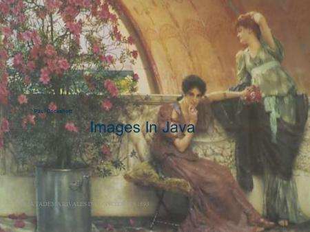 Images In Java Paul Cockshott ALMA TADEMA RIVALES INCONSCIENTES 1893.