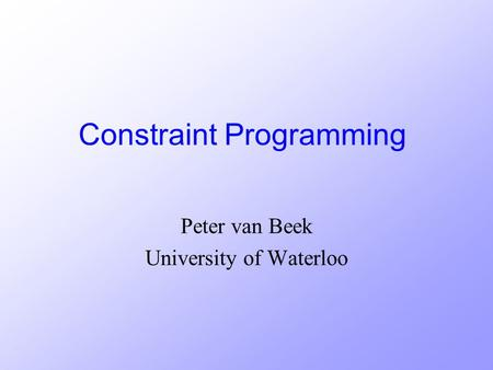 Constraint Programming Peter van Beek University of Waterloo.