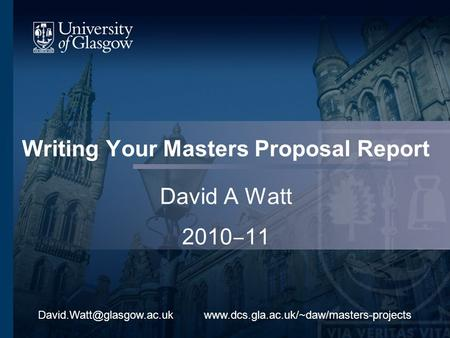 Writing Your Masters Proposal Report David A Watt 2010 11