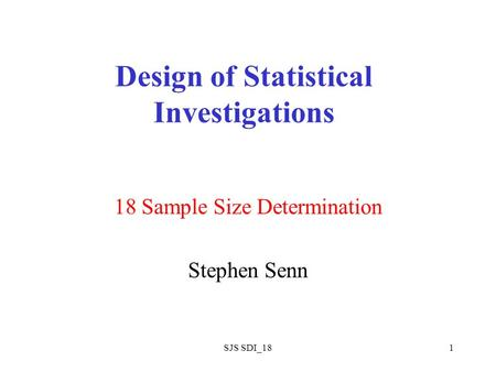 SJS SDI_181 Design of Statistical Investigations 18 Sample Size Determination Stephen Senn.